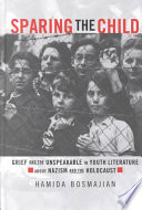 Sparing the child : grief and the unspeakable in youth literature about Nazism and the Holocaust /