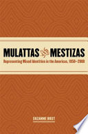 Mulattas and mestizas : representing mixed identities in the Americas, 1850-2000 /