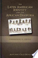 The Latin American identity and the African diaspora : ethnogenesis in context /