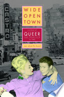 Wide-open town : a history of queer San Francisco to 1965 /