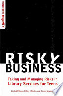 Risky business : taking and managing risks in library services for teens /