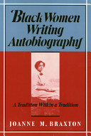 Black women writing autobiography : a tradition within a tradition /