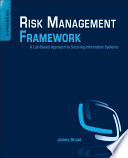 Risk management framework a lab-based approach to securing information systems /