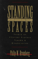 Standing in the spaces : essays on clinical process, trauma, and dissociation /