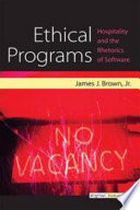 Ethical Programs Hospitality and the Rhetorics of Software /