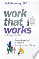 Work that works : an emergenetics guide : emergineering a positive organizational culture : our business model includes making sure each employee is understood, valued, engaged, and as healthy and productive as possible. /
