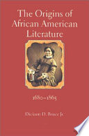 The origins of African American literature, 1680-1865 /