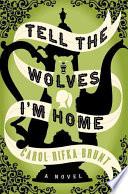 Tell the wolves I'm home : a novel /