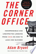 The corner office : indispensable and unexpected lessons from CEOs on how to lead and succeed /