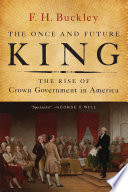The once and future king : the rise of crown government in America /