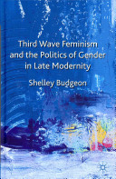 Third wave feminism and the politics of gender in late modernity /