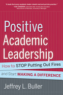 Positive academic leadership : how to stop putting out fires and start making a difference /