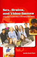 Sex, brains, and video games : a librarian's guide to teens in the twenty-first century /