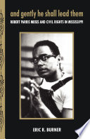 And gently he shall lead them : Robert Parris Moses and civil rights in Mississippi /