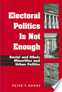 Electoral politics is not enough : racial and ethnic minorities and urban politics /