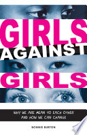 Girls against girls : why we are mean to each other and how we can change /