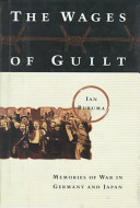 The Wages of guilt : memories of war in Germany and Japan /