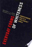 "Everyday forms of whiteness : understanding race in a ""post-racial"" world /"