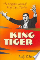 King Tiger : the religious vision of Reies López Tijerina /