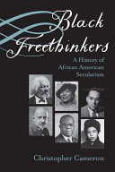 Black freethinkers : a history of African American secularism /