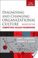 Diagnosing and changing organizational culture : based on the competing values framework /