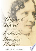 Tempest-tossed : the spirit of Isabella Beecher Hooker /