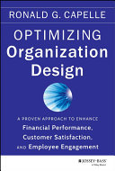 Optimizing organization design : a proven approach to enhance financial performance, customer satisfaction and employee engagement /
