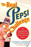 The real Pepsi challenge : the inspirational story of breaking the color barrier in American business /