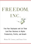 Freedom, inc. : free your employees and let them lead your business to higher productivity, profits, and growth /