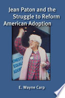 Jean Paton and the struggle to reform American adoption /