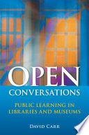 Open conversations : public learning in libraries and museums /