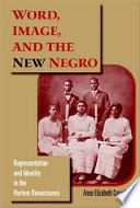 Word, image, and the New Negro : representation and identity in the Harlem Renaissance /