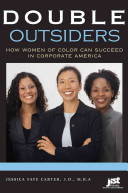 Double outsiders : how women of color can succeed in corporate America /
