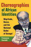 Choreographies of African identities : négritude, dance, and the National Ballet of Senegal /