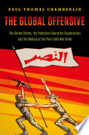 The global offensive the United States, the Palestine Liberation Organization, and the making of the post-cold war order /