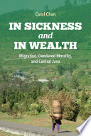 In sickness and in wealth : migration, gendered morality, and Central Java /