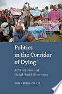 Politics in the corridor of dying : AIDS activism and global health governance /