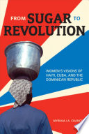 From sugar to revolution women's visions of Haiti, Cuba, and the Dominican Republic /