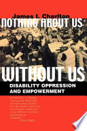 Nothing about us without us : disability oppression and empowerment /