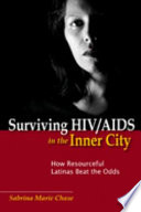 Surviving HIV/AIDS in the inner city : how resourceful Latinas beat the odds /