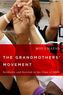 The grandmothers' movement : solidarity and survival in the time of AIDS /