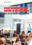 Reshaping universities for survival in the 21st century : new opportunities and paradigms /