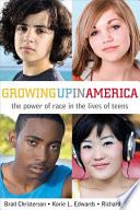 Growing up in America : the power of race in the lives of teens /