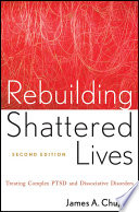Rebuilding shattered lives : treating complex PTSD and dissociative disorders /