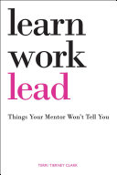 Learn, work, lead : things your mentor won't tell you /