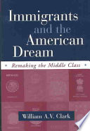 Immigrants and the American dream : remaking the middle class /