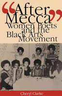 """After Mecca"" : women poets and the Black Arts Movement /"