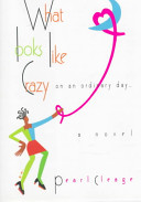 What looks like crazy on an ordinary day-- : a novel /