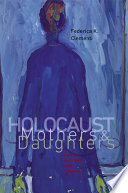 Holocaust Mothers and Daughters Family, History, and Trauma /
