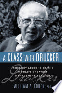 A class with Drucker : the lost lessons of the world's greatest management teacher /
